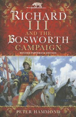 Richard the III and the Bosworth Campaign by P.W. Hammond