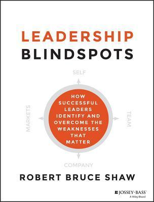 Leadership-Blindspots-How-Successful-Leaders-Identify-and-Overcome-the-Weaknesses-That-Matter