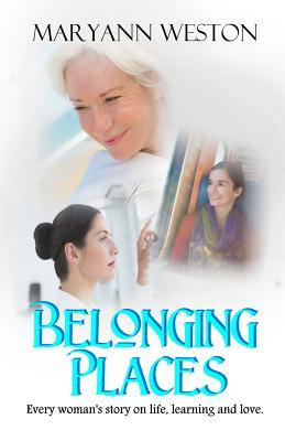 Belonging Places - Every woman's story on life, lessons and love by Maryann Weston