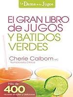 El Gran Libro de Jugos y Batidos Verdes: Mas de 400 Recetas Simples y Deliciosas!