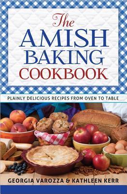 The Amish Baking Cookbook by Georgia Varozza
