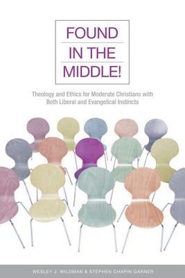 Found in the Middle!: Theology and Ethics for Christians Who Are Both Liberal and Evangelical
