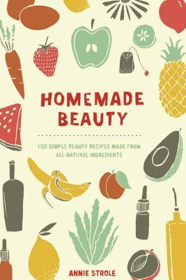Homemade-Beauty-150-Simple-Beauty-Recipes-Made-from-All-Natural-Ingredients