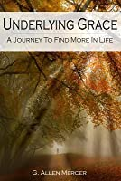 Underlying Grace: A Journey to Find More in Life