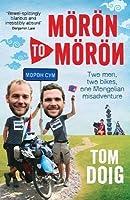 Moron to Moron: Two Men, Two Bikes, One Mongolian Misadventure