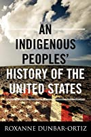 An Indigenous Peoples' History of the United States (ReVisioning American History, #3)
