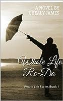 Whole Life Re-Do (Whole Life #1)