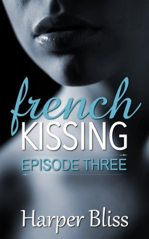 French Kissing: Episode Three