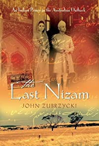 The Last Nizam: An Indian Prince In The Australian Outback
