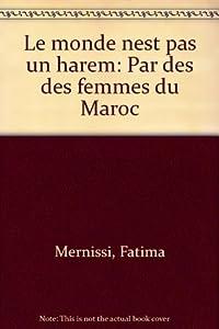 Le monde n'est pas un harem: Paroles de femmes du Maroc