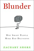 Blunder: Why Smart People Make Bad Decisions (Hardcover Edition)