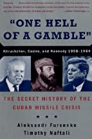 """""""One Hell of a Gamble"""": Krushchev, Castro, and Kennedy, 1958-1964"""