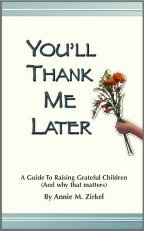You'll Thank Me Later: A Guide to Raising Grateful Children (& Why That Matters)