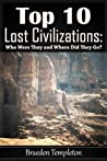 Top 10 Lost Civilizations by Braeden Templeton