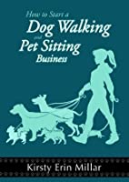 How To Start a Dog Walking and Pet Sitting Business