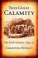 This Great Calamity: The Great Irish Famine: The Irish Famine 1845-52