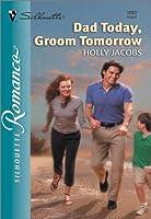 Dad Today, Groom Tomorrow (Silhouette Romance)