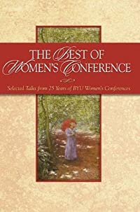 The Best of Women's Conference: Selected Talks from 25 Years of BYU Women's Conferences