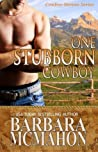 One Stubborn Cowboy by Barbara McMahon