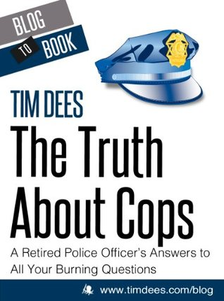 The Truth About Cops: A Retired Police Officer's Answers to All Your Burning Questions