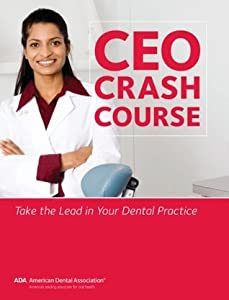 CEO Crash Course: Take the Lead in Your Dental Practice