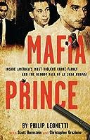 Mafia Prince: Inside America's Most Violent Mafia Family and the Bloody Fall of La Cosa Nostra