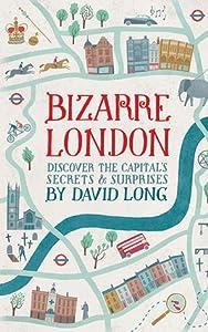 Bizarre London: Discover the Capital's Secrets  Surprises
