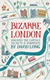Bizarre London: Discover the Capital's Secrets  Surprises