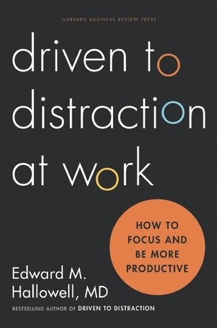 Driven to Distraction at Work  How to Focus and Be More Productive