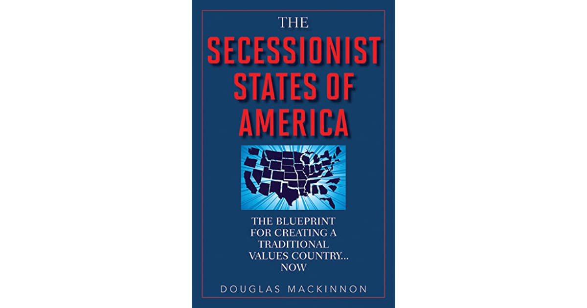 The secessionist states of america the blueprint for creating a the secessionist states of america the blueprint for creating a traditional values country now by douglas mackinnon malvernweather Gallery