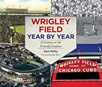 Wrigley Field Year by Year: A Century at the Friendly Confines