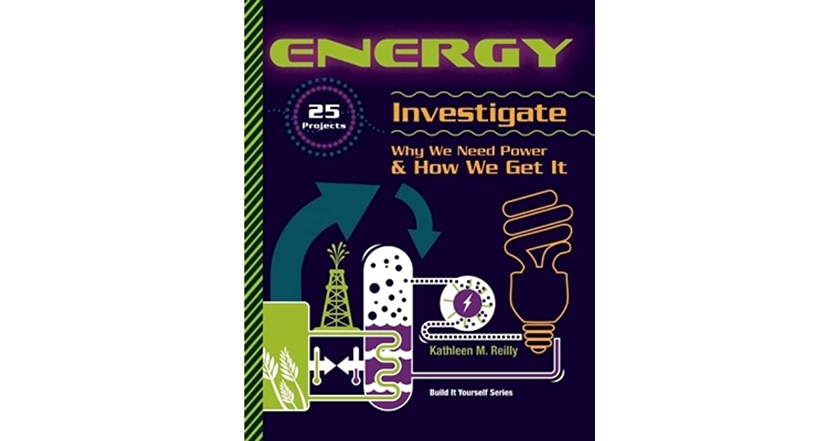Energy: 25 Projects Investigate Why We Need Power & How We Get It (Build It Yourself series)