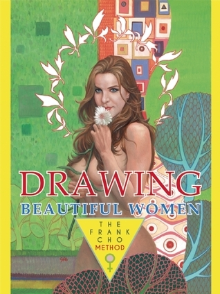 Drawing Beautiful Women The Frank Cho Method