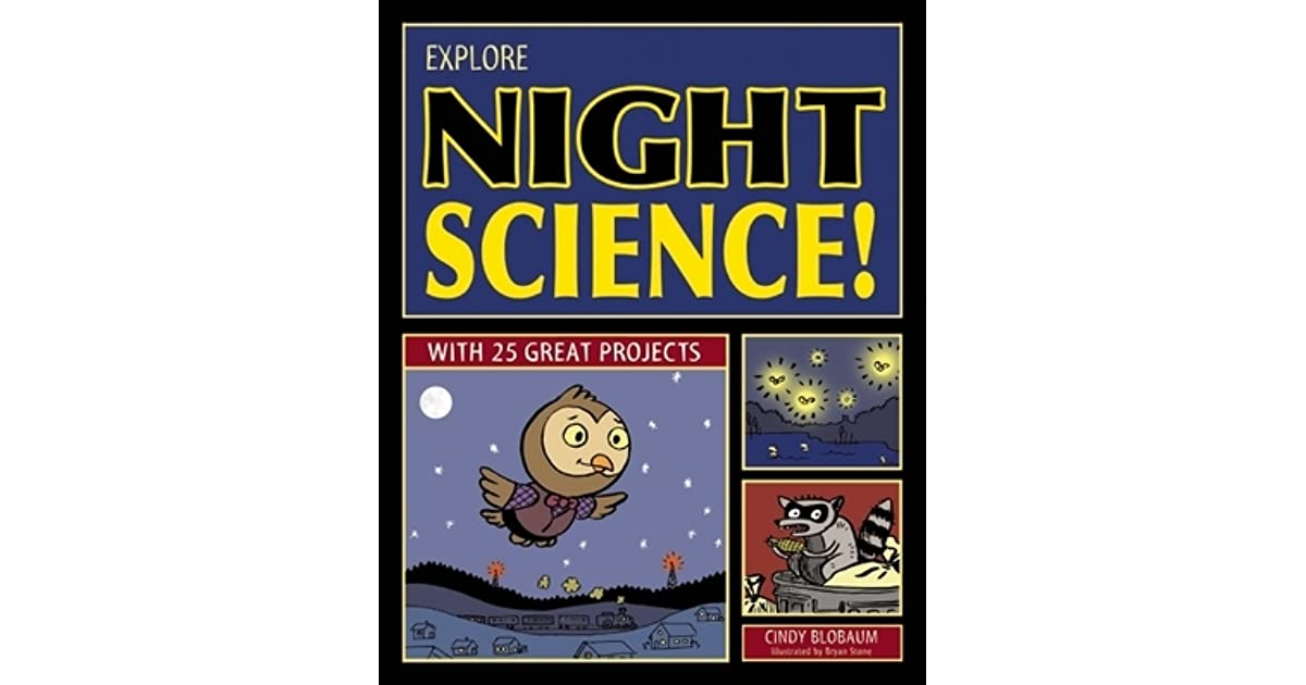 Explore Night Science With 25 Great Projects By Cindy Blobaum