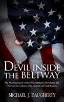 The Devil Inside the Beltway: The Shocking Expose of the US Government's Surveillance and Overreach