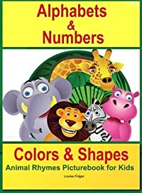 Alphabets and Numbers Colors and Shapes: Animal Rhymes and Picturebook for Kids (alphabets and numbers colora and shapes)