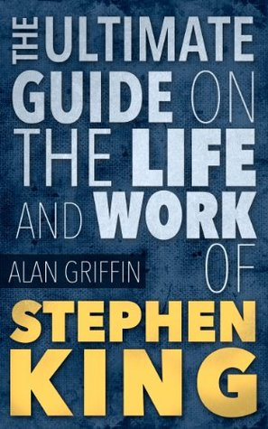 Stephen King :The Ultimate Insider's Guide on The Life and Work of Stephen King ( Stephen King Work and Life, Stephen King Biography)