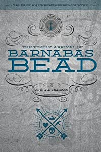 The Timely Arrival of Barnabas Bead (Tales of an Unremembered Country #1)