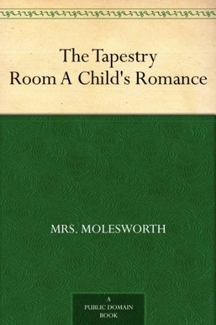 Ebook The Tapestry Room By Mrs Molesworth