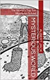 Mysterious World: The World's Top Ten Mysteries Solved