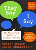 """""""They Say / I Say"""": The Moves That Matter in Academic Writing"""
