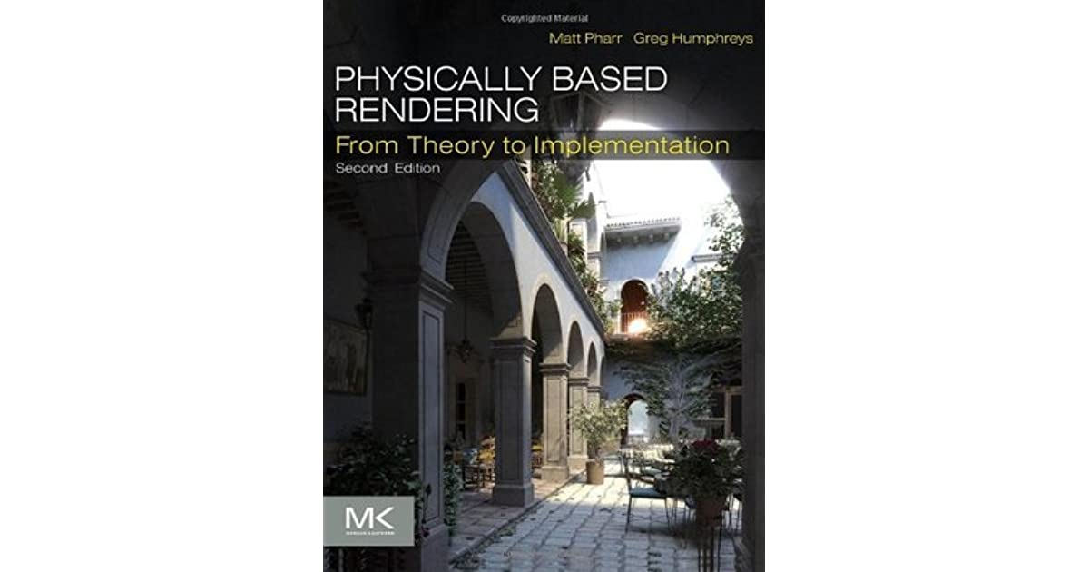 Physically Based Rendering: From Theory to Implementation by Matt Pharr