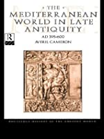 The Mediterranean World in Late Antiquity (The Routledge History of the Ancient World)