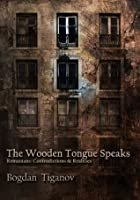 The Wooden Tongue Speaks Romanians: Contradictions & Realities