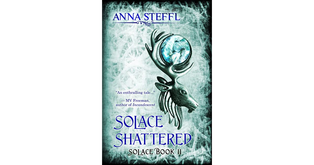 Solace Shattered Book Ii Solace By Anna Steffl