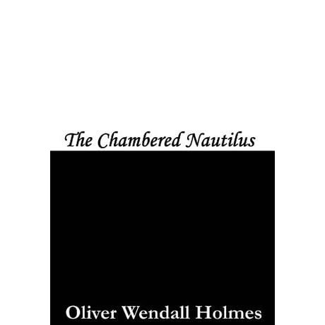a response to the chambered nautilus by oliver wendell holmes The chambered nautilus by oliver wendell holmes this is the ship of we will take the poem down within 48 hours upon notification by the owner or the owner's.