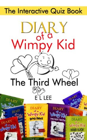 Diary Of A Wimpy Kid The Third Wheel The Interactive Quiz Book By E L Lee