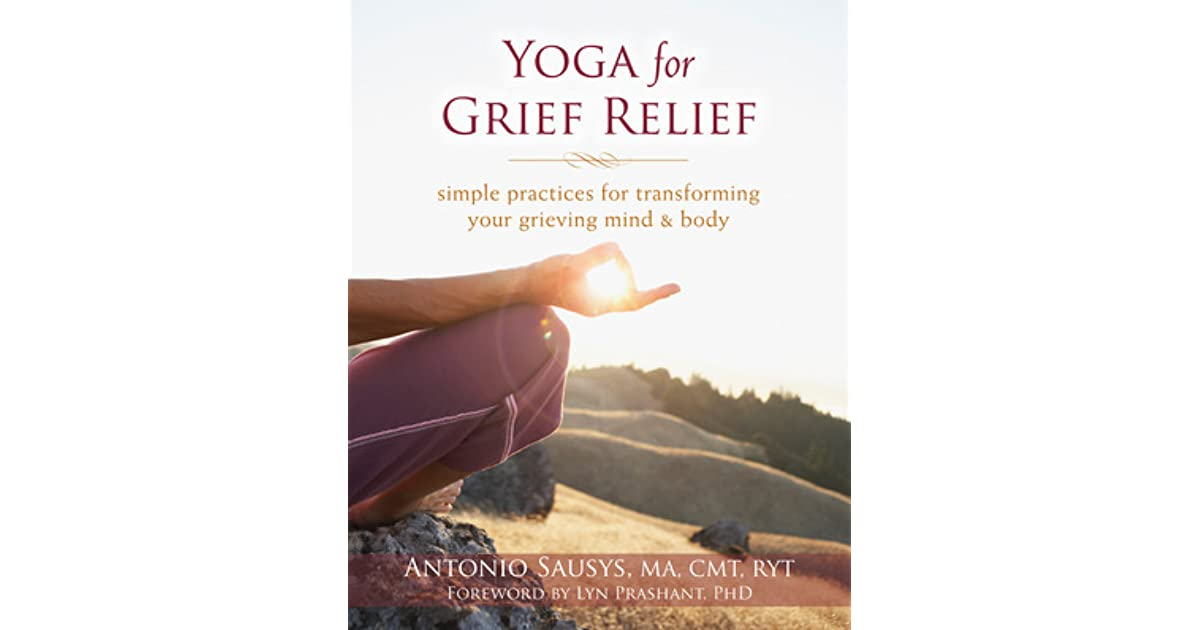 Yoga for grief relief simple practices for transforming your yoga for grief relief simple practices for transforming your grieving mind and body by antonio sausys fandeluxe Epub