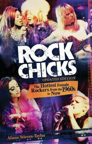 Rock Chicks The Hottest Female Rockers from the 1960's to Now