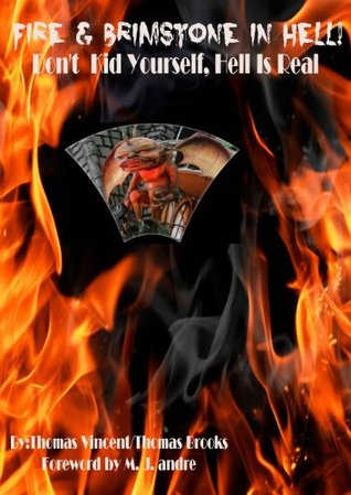 Fire & Brimstone in Hell! - Don't Kid Yourself, Hell Is Real Thomas Vincent, Thomas Brooks, M.J. Andre